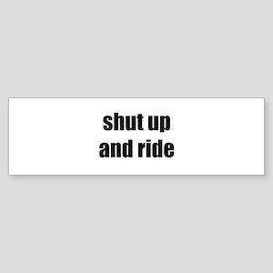 Shut up and ride Bumper Sticker