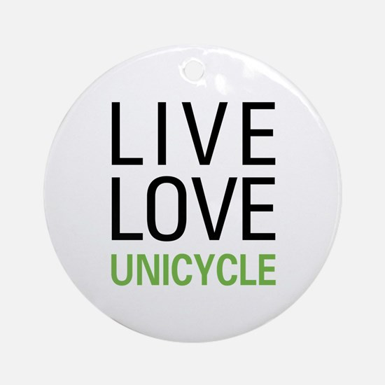 Live Love Unicycle Ornament (Round)