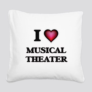 I Love MUSICAL THEATER Square Canvas Pillow