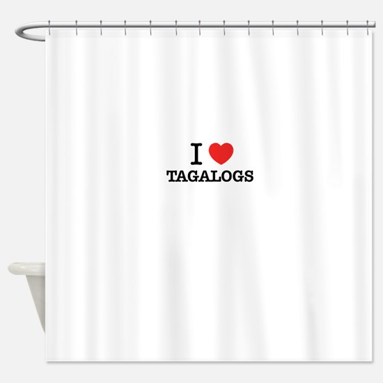 I Love TAGALOGS Shower Curtain
