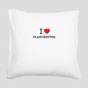 I Love PLANCHETTES Square Canvas Pillow