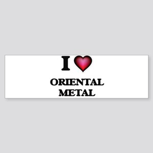 I Love ORIENTAL METAL Bumper Sticker