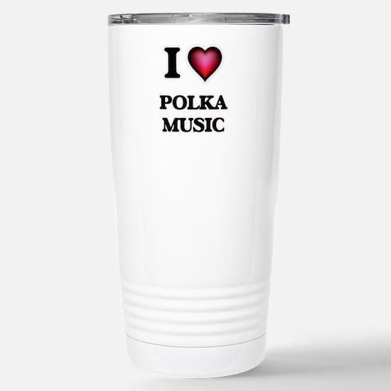 I Love POLKA MUSIC Stainless Steel Travel Mug