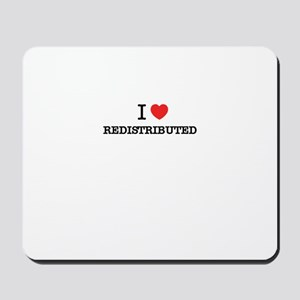 I Love REDISTRIBUTED Mousepad