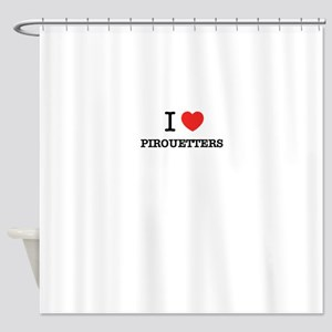 I Love PIROUETTERS Shower Curtain