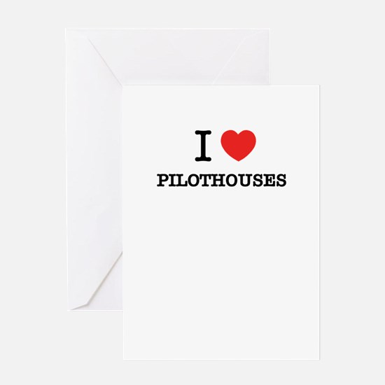 I Love PILOTHOUSES Greeting Cards