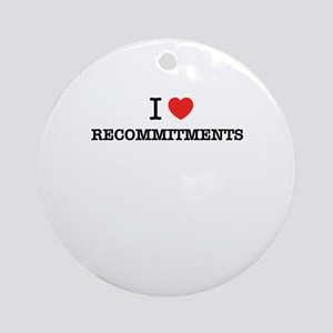 I Love RECOMMITMENTS Round Ornament