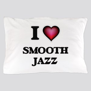 I Love SMOOTH JAZZ Pillow Case