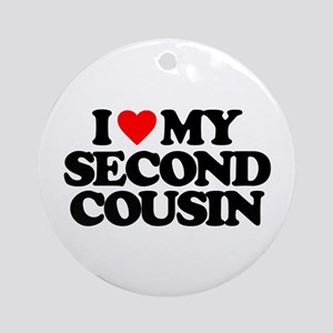 I LOVE MY SECOND COUSIN Round Ornament