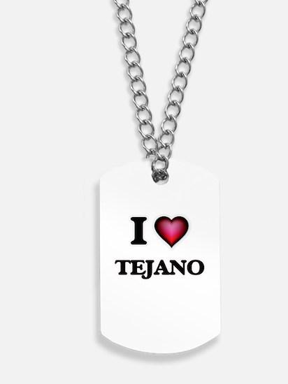 I Love TEJANO Dog Tags