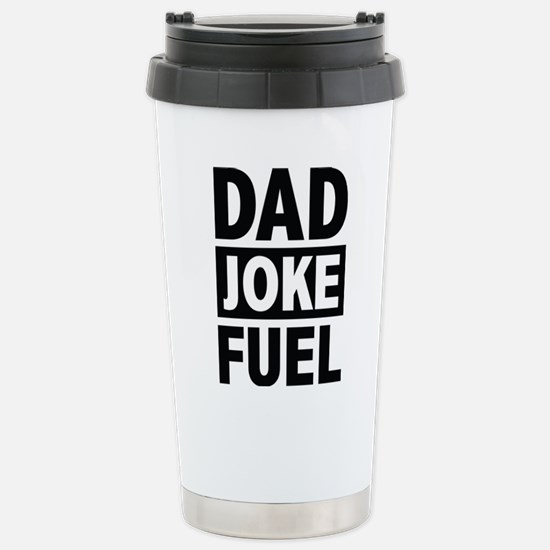 Dad Joke Fuel Stainless Steel Travel Mug