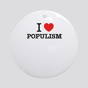 I Love POPULISM Round Ornament