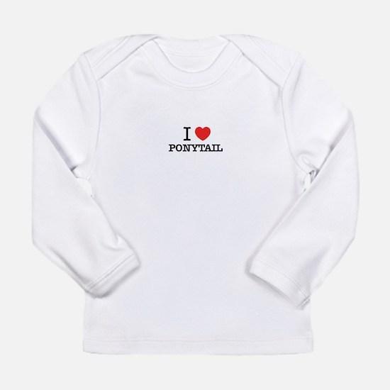 I Love PONYTAIL Long Sleeve T-Shirt