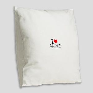 I Love Anime Burlap Throw Pillow