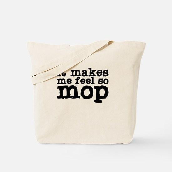 It Makes Me Feel So Mop Tote Bag