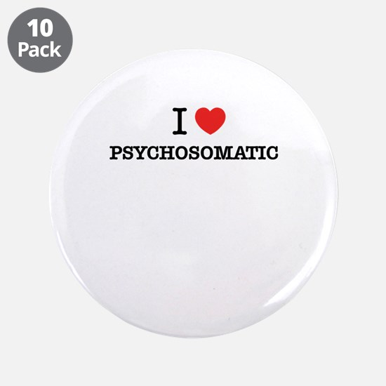 "I Love PSYCHOSOMATIC 3.5"" Button (10 pack)"