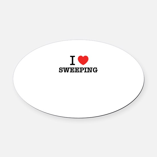 I Love SWEEPING Oval Car Magnet