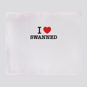 I Love SWANNED Throw Blanket