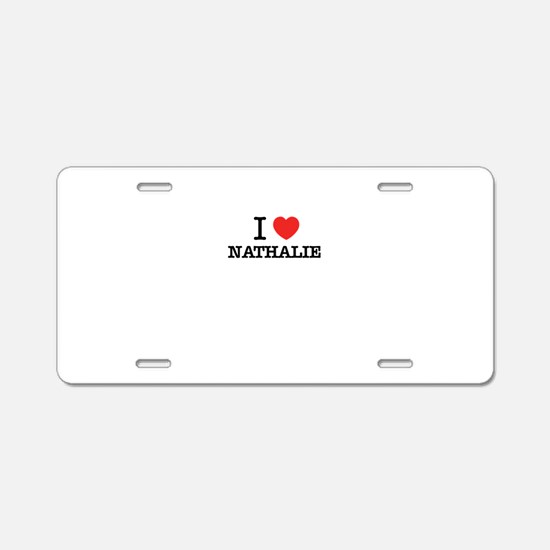 I Love NATHALIE Aluminum License Plate
