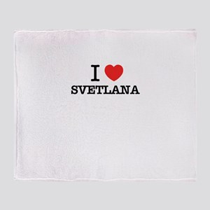 I Love SVETLANA Throw Blanket