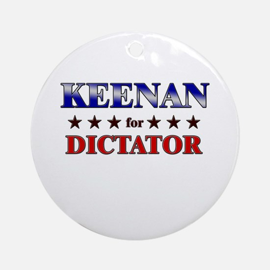 KEENAN for dictator Ornament (Round)