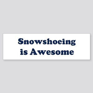 Snowshoeing is Awesome Bumper Sticker