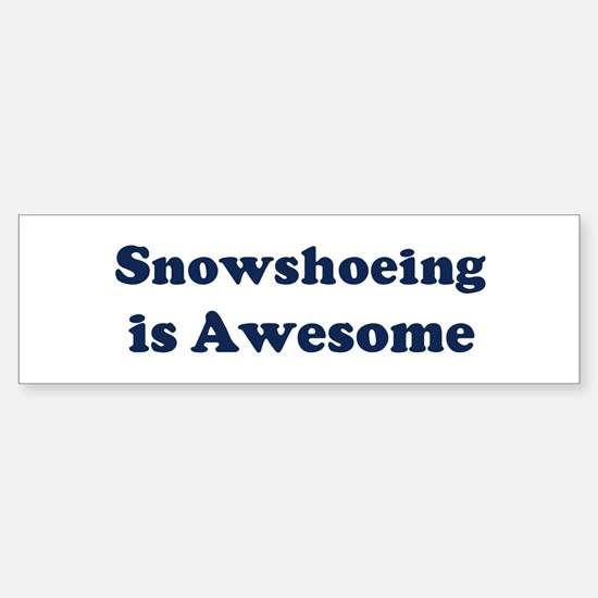 Snowshoeing is Awesome Bumper Bumper Bumper Sticker