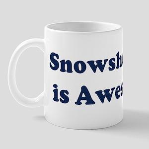 Snowshoeing is Awesome Mug