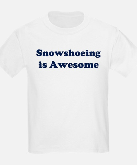 Snowshoeing is Awesome T-Shirt