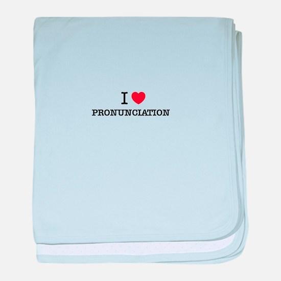 I Love PRONUNCIATION baby blanket
