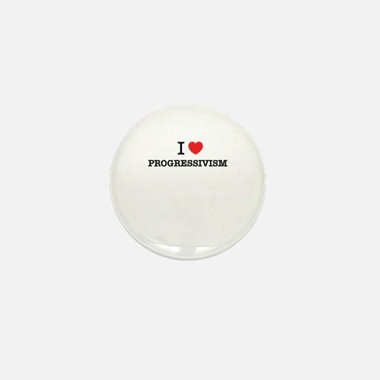 I Love PROGRESSIVISM Mini Button