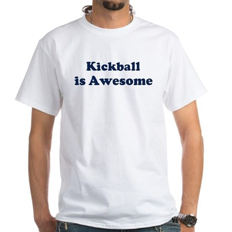 Kickball is Awesome White T-Shirt