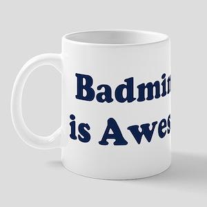 Badminton is Awesome Mug