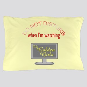 Do Not Disturb Watching Golden Girls Pillow Case