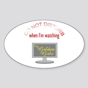 Do Not Disturb Watching Golden Girl Sticker (Oval)