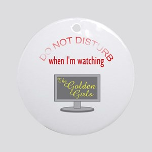Do Not Disturb Watching Golden Girl Round Ornament
