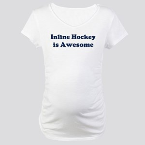 Inline Hockey is Awesome Maternity T-Shirt