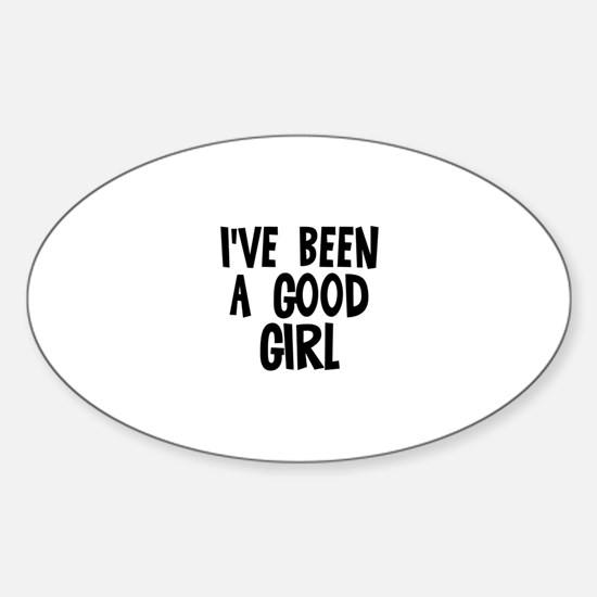 I've been a good girl Oval Decal