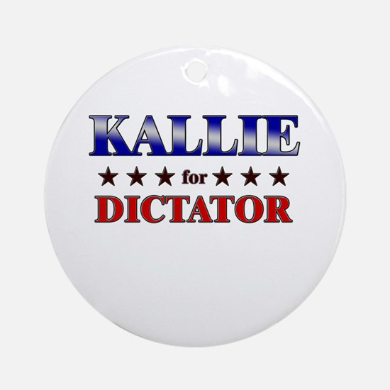 KALLIE for dictator Ornament (Round)
