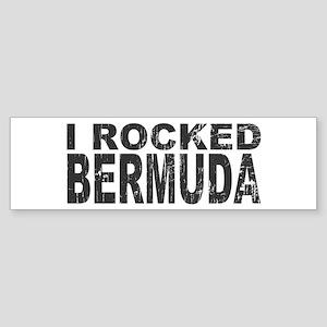 I Rocked Bermuda Bumper Sticker