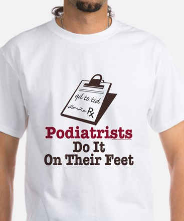 Funny Podiatry Podiatrist White T-Shirt