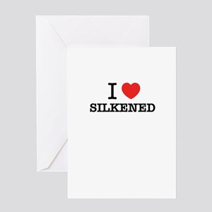 I Love SILKENED Greeting Cards