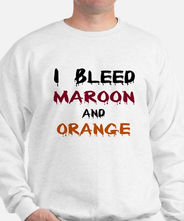 I Bleed Maroon and Orange Sweatshirt
