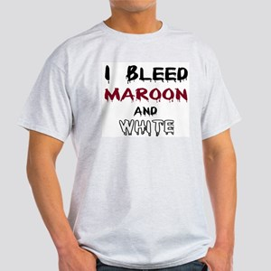 I Bleed Maroon and White Light T-Shirt
