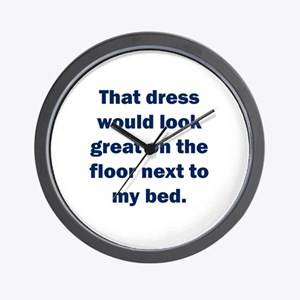 That dress would look great Wall Clock