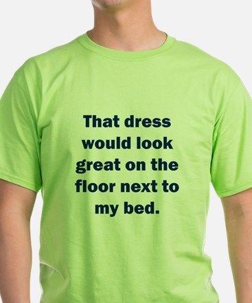 That dress would look great T-Shirt