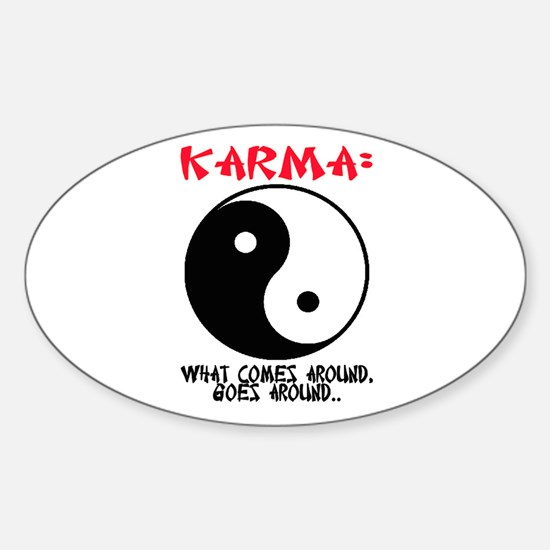 WHAT COMES AROUND, GOES AROUND... Sticker (Oval)