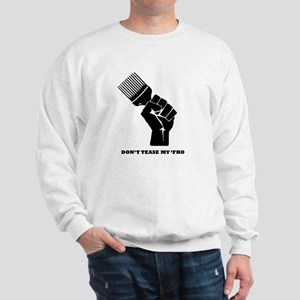 Don't Tease My FRO Sweatshirt