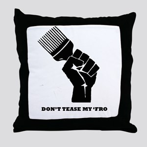 Don't Tease My FRO Throw Pillow