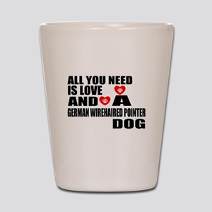All You Need Is Love German Wirehaired Shot Glass
